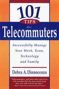 101 Tips for Telecommuters: Successfully Manage Your Work, Team, Technology and Family Издательство: Berrett-Koehler Publishers, 1999 г Мягкая обложка, 250 стр ISBN 1576750698 инфо 2505m.