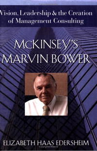 McKinsey's Marvin Bower: Vision, Leadership, and the Creation of Management Consulting Издательство: Wiley, 2006 г Мягкая обложка, 306 стр ISBN 0471755826 Язык: Английский инфо 2557m.